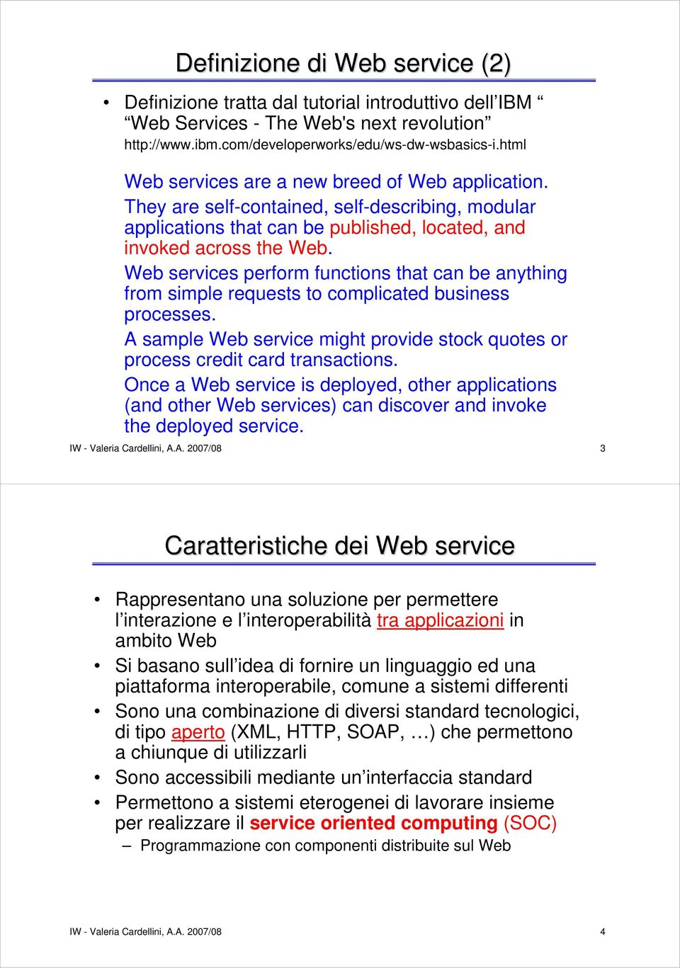 Web services perform functions that can be anything from simple requests to complicated business processes. A sample Web service might provide stock quotes or process credit card transactions.