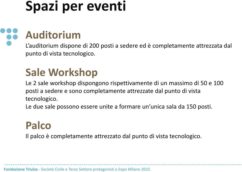 Sale Workshop Le 2 sale workshop dispongono rispettivamente di un massimo di 50 e 100 posti a sedere e sono