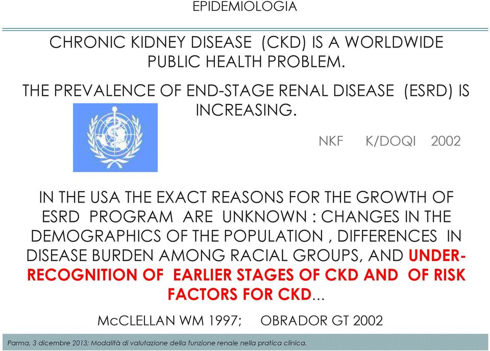 NKF K/DOQI 2002 IN THE USA THE EXACT REASONS FOR THE GROWTH OF ESRD PROGRAM ARE UNKNOWN : CHANGES IN THE