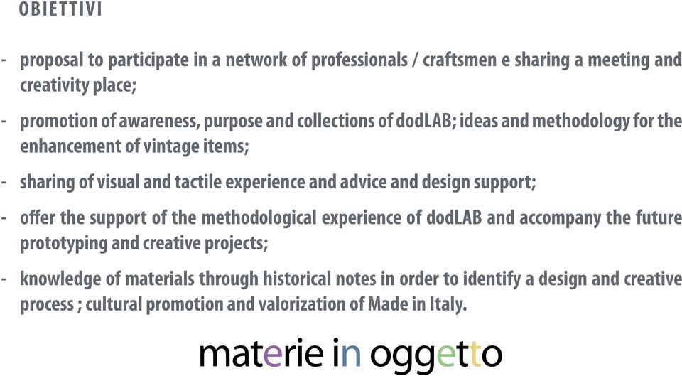 and design support; - offer the support of the methodological experience of dodlab and accompany the future prototyping and creative projects; -