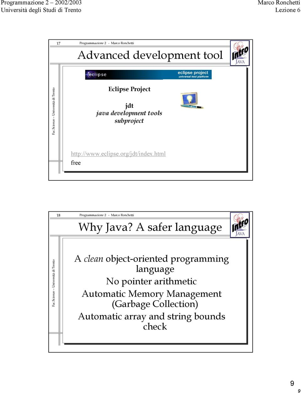 A safer language A clean object-oriented programming language No pointer
