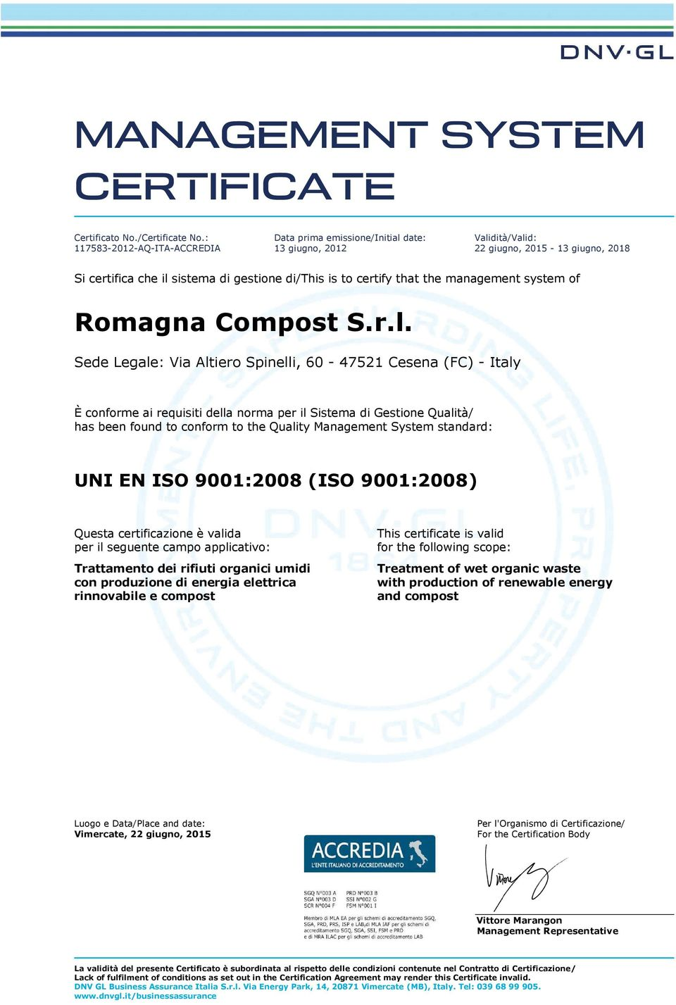 has been found to conform to the Quality Management System standard: UNI EN ISO 9001:2008 (ISO 9001:2008) Trattamento dei rifiuti