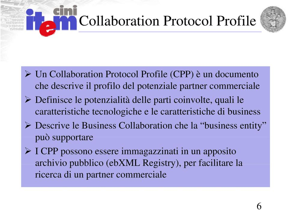 e le caratteristiche ti dibusiness Descrive le Business Collaboration che la business entity può supportare I CPP