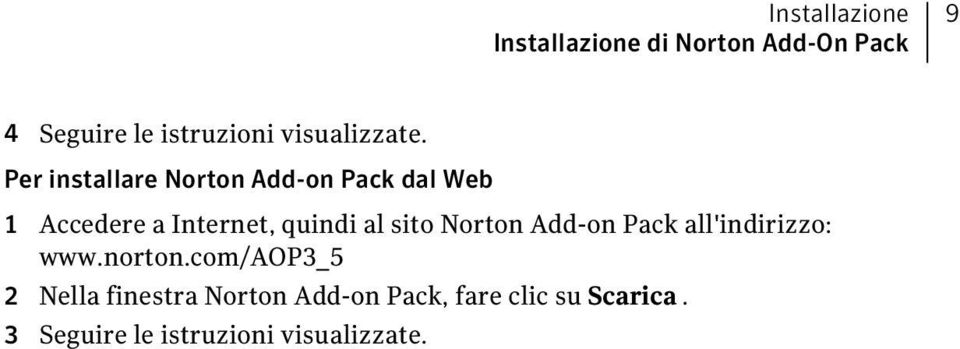 Per installare Norton Add-on Pack dal Web 1 Accedere a Internet, quindi al sito