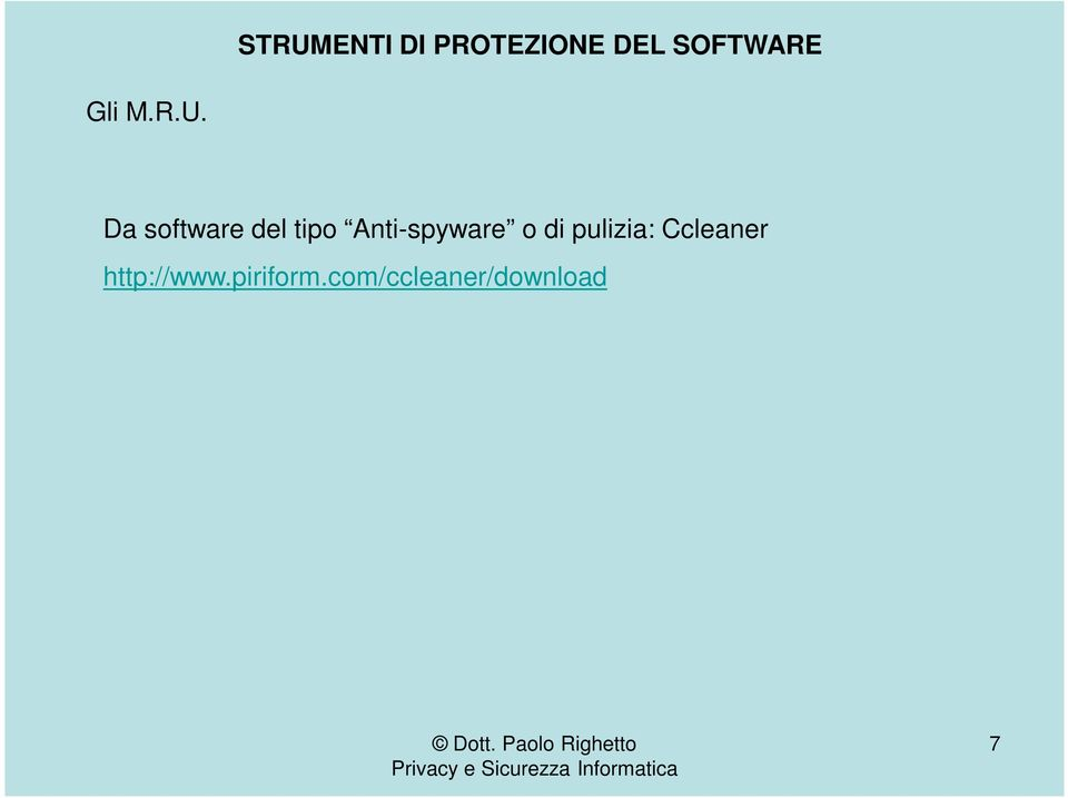 Da software del tipo Anti-spyware o