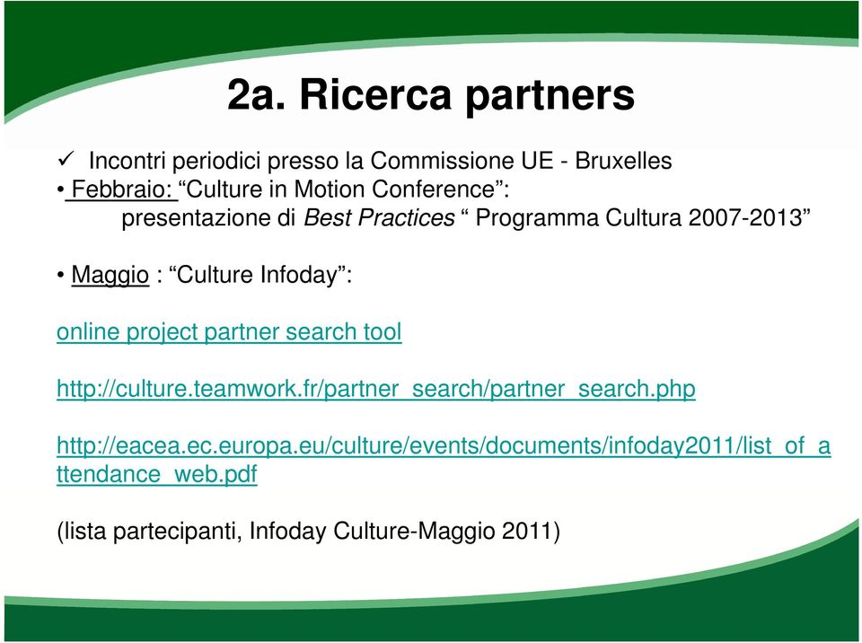 project partner search tool http://culture.teamwork.fr/partner_search/partner_search.php http://eacea.ec.europa.