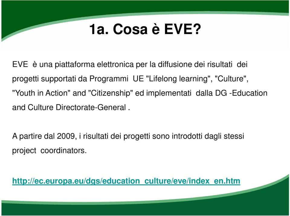 "UE ""Lifelong learning"", ""Culture"", ""Youth in Action"" and ""Citizenship"" ed implementati dalla DG"