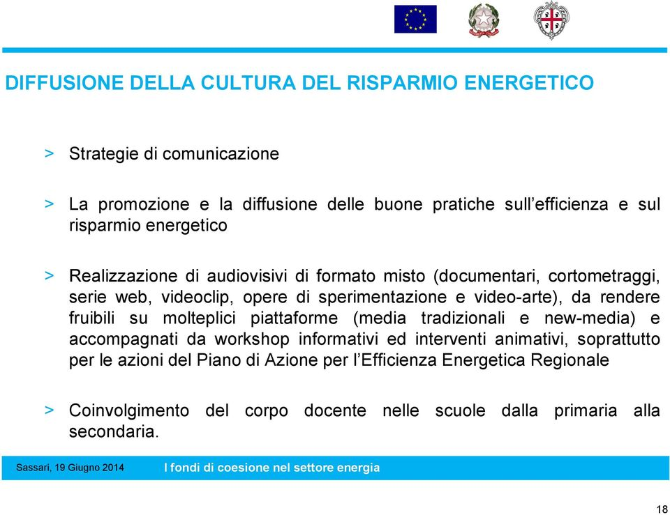 video-arte), da rendere fruibili su molteplici piattaforme (media tradizionali e new-media) e accompagnati da workshop informativi ed interventi animativi,