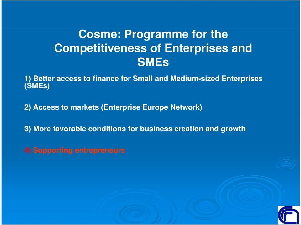 (SMEs) 2) Access to markets (Enterprise Europe Network) 3) More