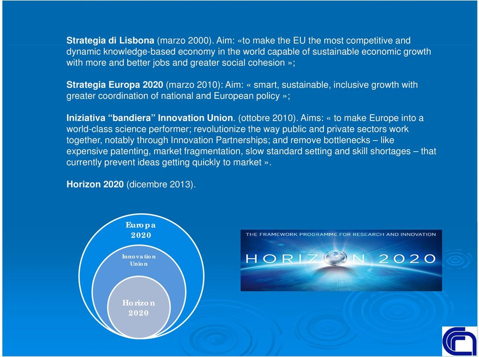 Europa 2020 (marzo 2010): Aim: «smart, sustainable, inclusive growth with greater coordination of national and European policy»; Iniziativa bandiera Innovation Union. (ottobre 2010).