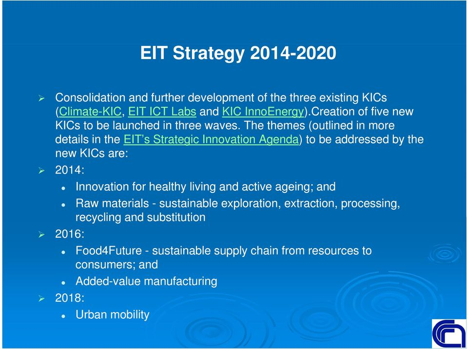 The themes (outlined in more details in the EIT s Strategic Innovation Agenda) to be addressed by the new KICs are: 2014: Innovation for healthy