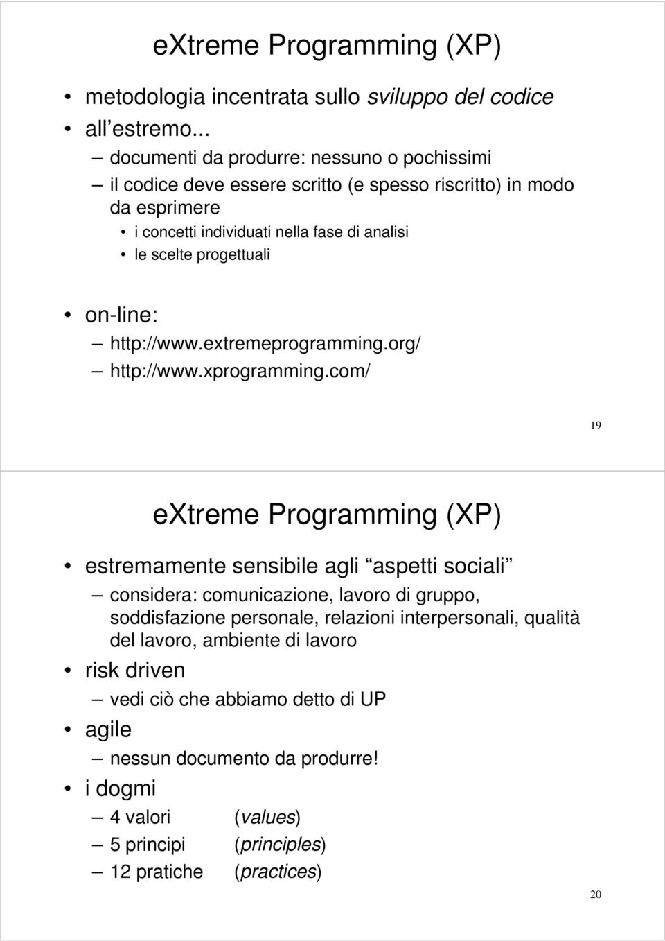 progettuali on-line: http://www.extremeprogramming.org/ http://www.xprogramming.