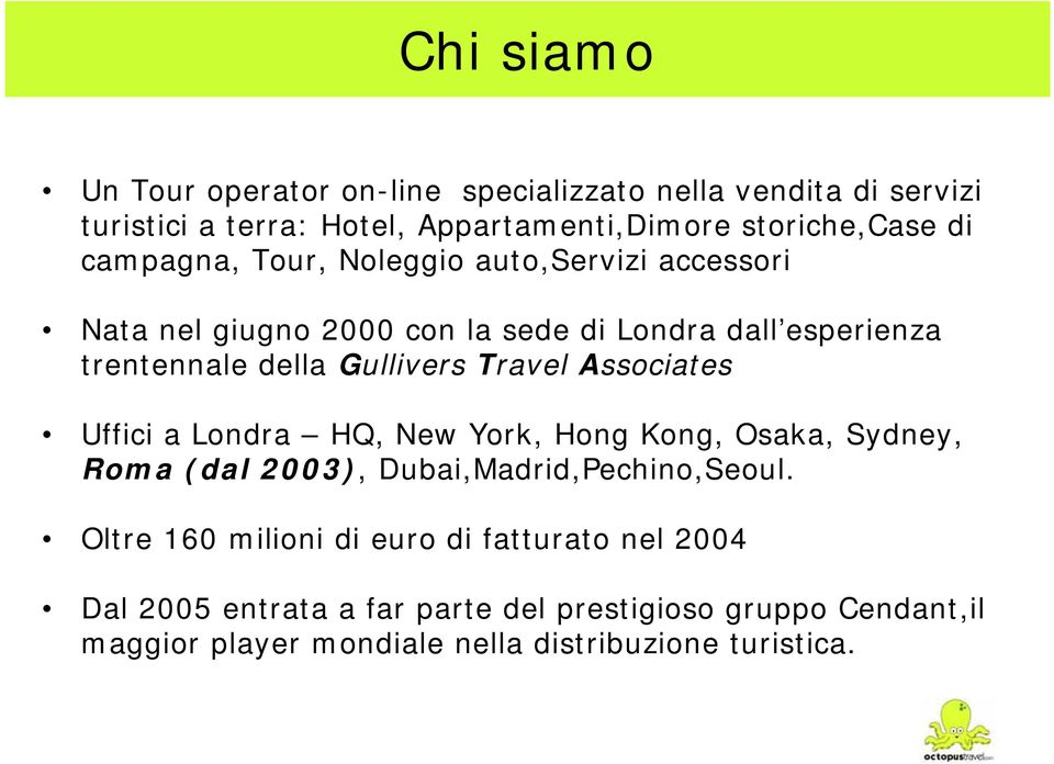 Travel Associates Uffici a Londra HQ, New York, Hong Kong, Osaka, Sydney, Roma (dal 2003), Dubai,Madrid,Pechino,Seoul.