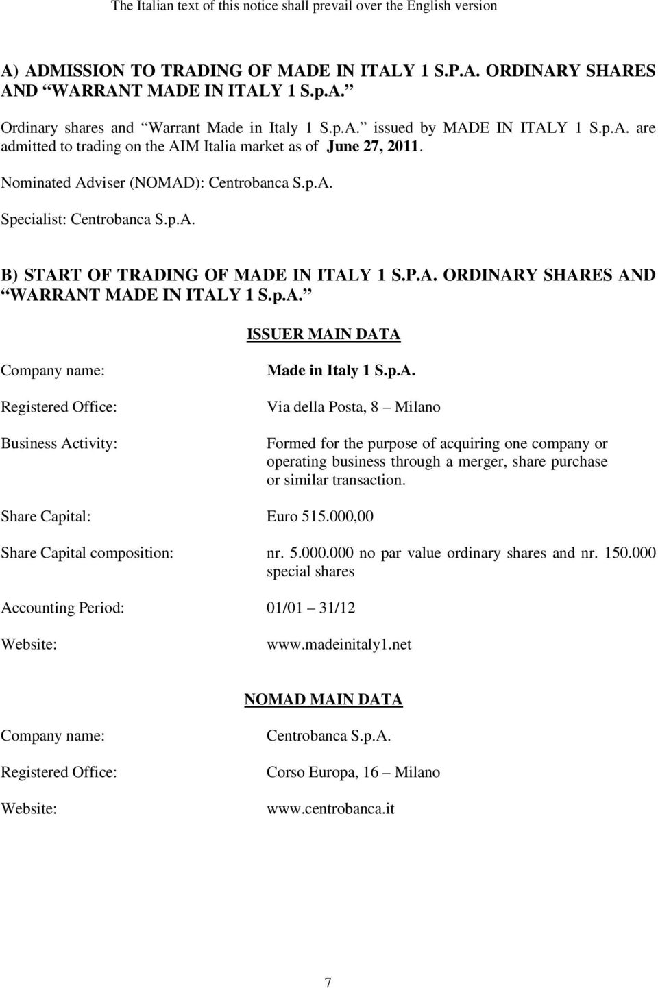 p.A. ISSUER MAIN DATA Company name: Registered Office: Business Activity: Via della Posta, 8 Milano Formed for the purpose of acquiring one company or operating business through a merger, share