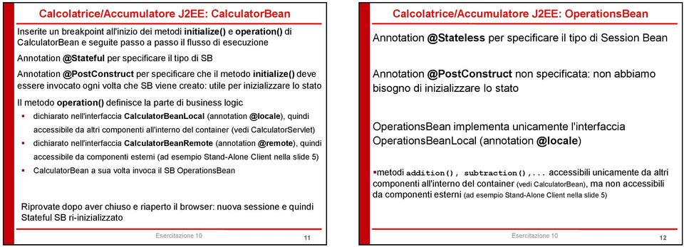 metodo operation() definisce la parte di business logic dichiarato nell'interfaccia CalculatorBeanLocal (annotation @locale), quindi accessibile da altri componenti all'interno del container (vedi