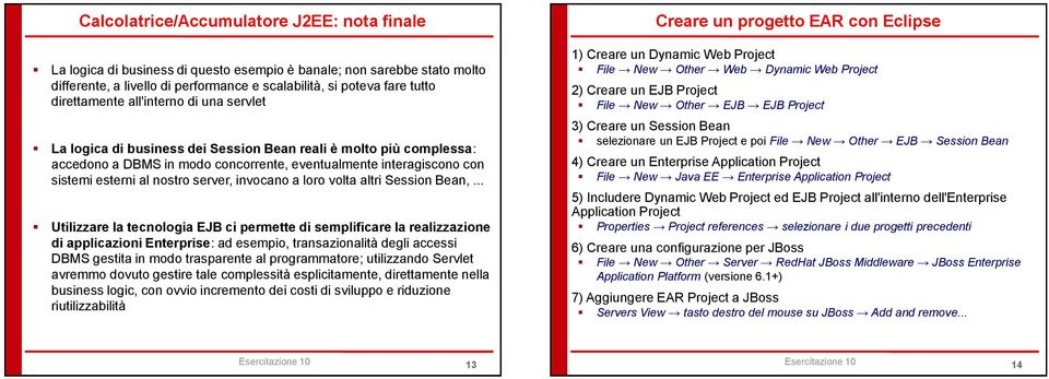 nostro server, invocano a loro volta altri Session Bean,.