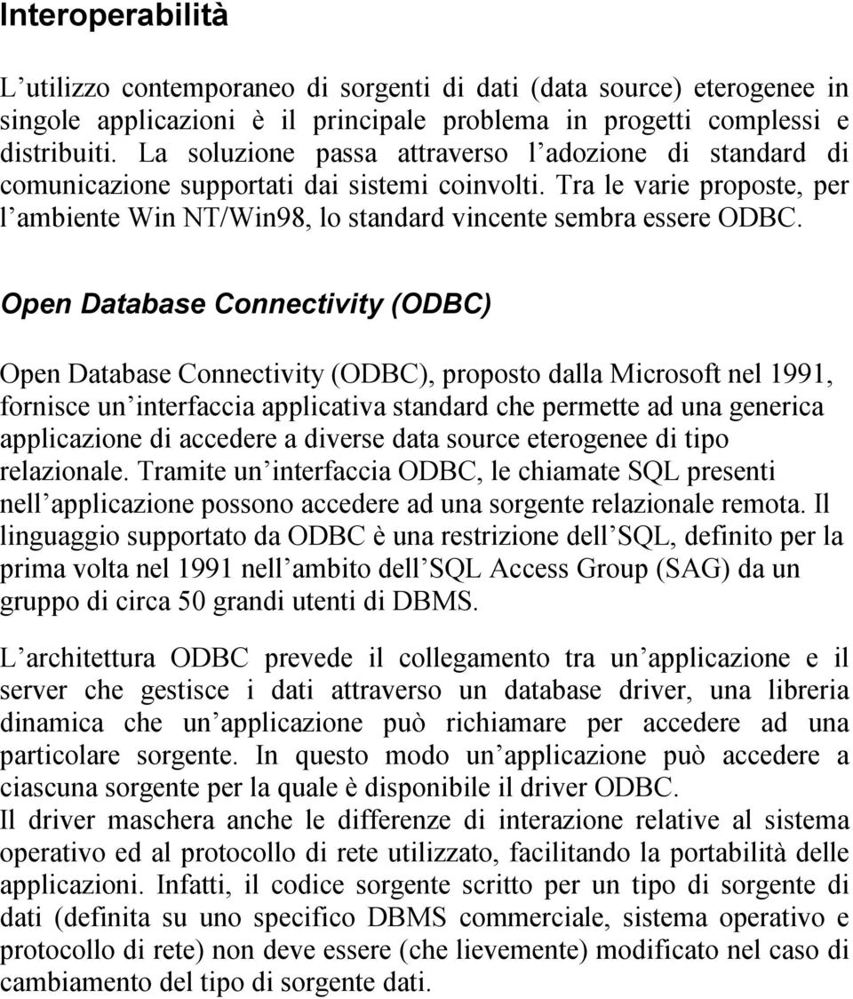 Open Database Connectivity (ODBC) Open Database Connectivity (ODBC), proposto dalla Microsoft nel 1991, fornisce un interfaccia applicativa standard che permette ad una generica applicazione di