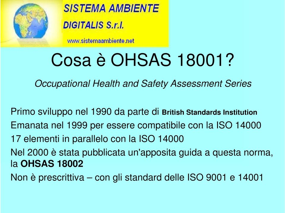 Standards Institution Emanata nel 1999 per essere compatibile con la ISO 14000 17 elementi