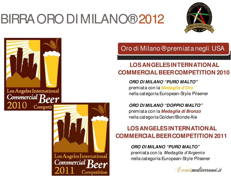 premiata con la Medaglia di Bronzo nella categoria Golden/Blonde Ale LOS ANGELES INTERNATIONAL COMMERCIAL BEER