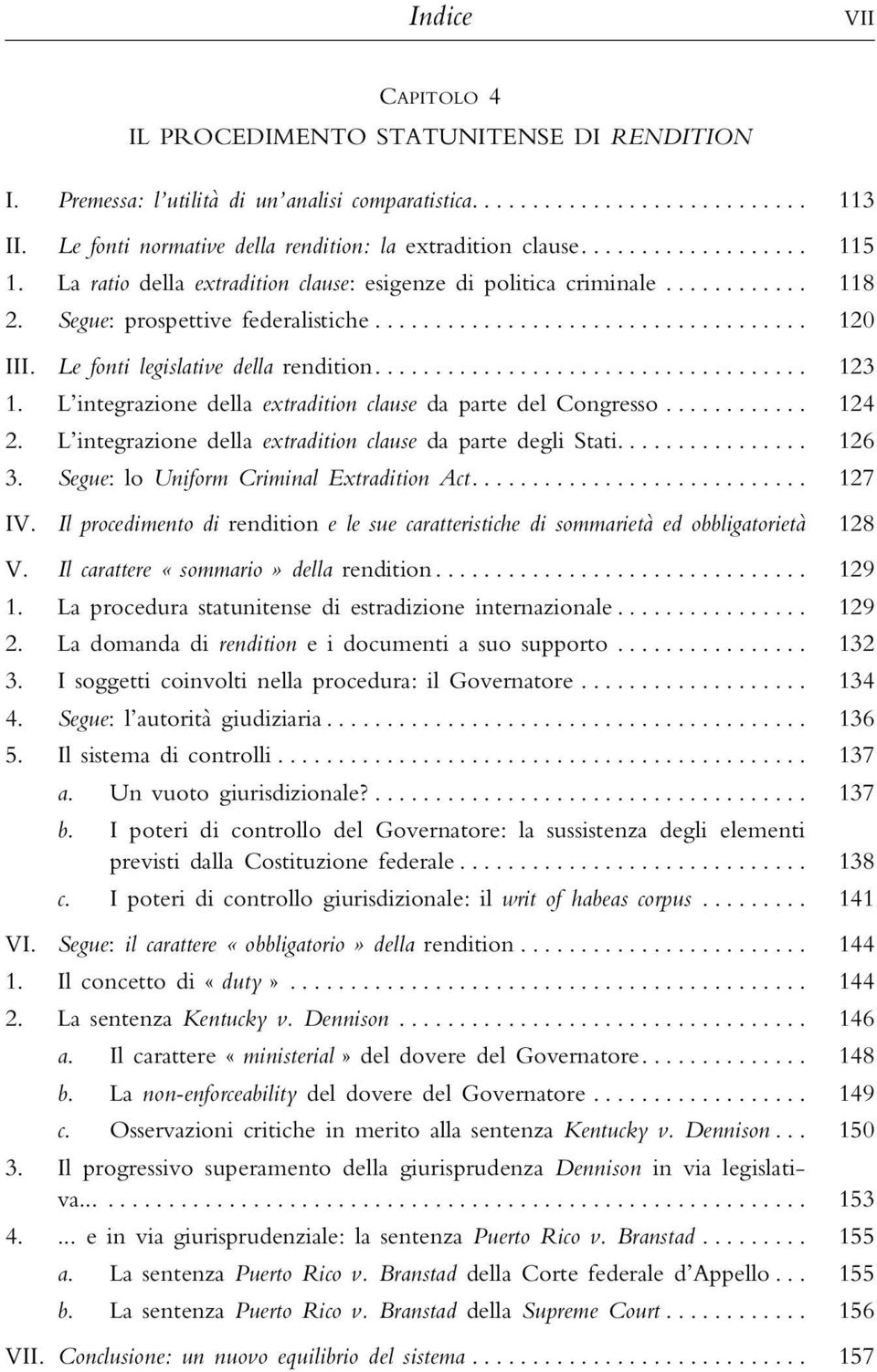 L integrazione della extradition clause da parte del Congresso... 124 2. L integrazione della extradition clause da parte degli Stati... 126 3. Segue: louniform Criminal Extradition Act... 127 IV.