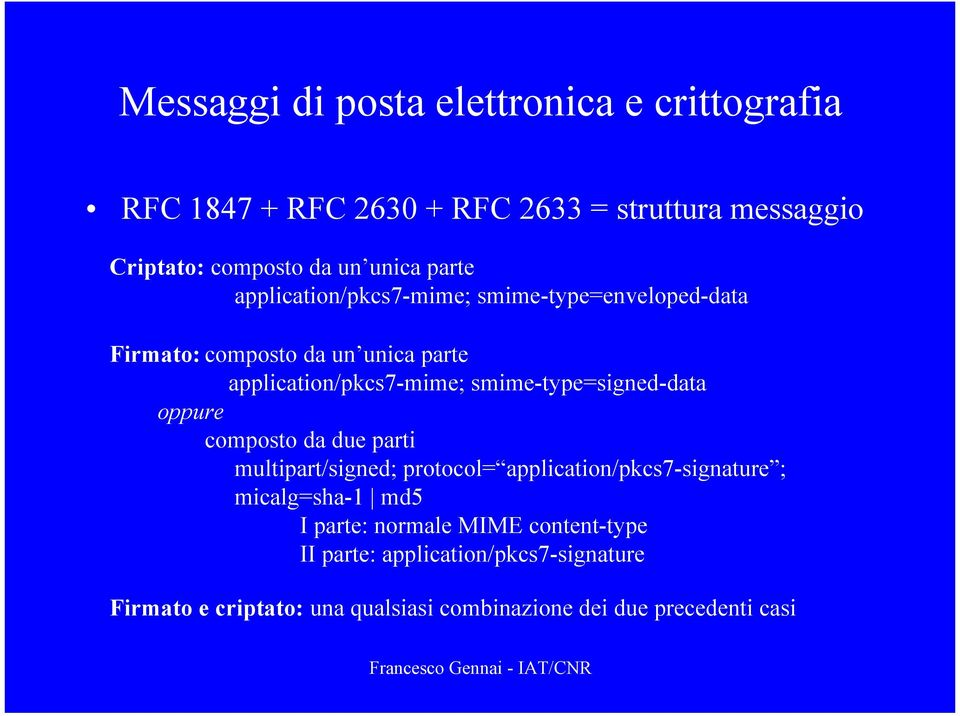smime-type=signed-data oppure composto da due parti multipart/signed; protocol= application/pkcs7-signature ; micalg=sha-1 md5 I