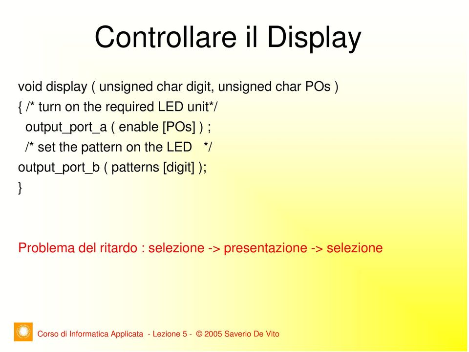 on the LED */ output_port_b ( patterns [digit] ); Problema del ritardo : selezione ->