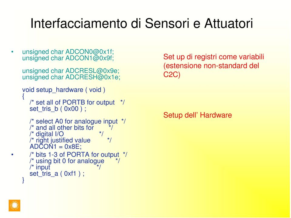 /* and all other bits for */ /* digital I/O */ /* right justified value */ ADCON1 = 0x8E; /* bits 1-3 of PORTA for output */ /* using bit