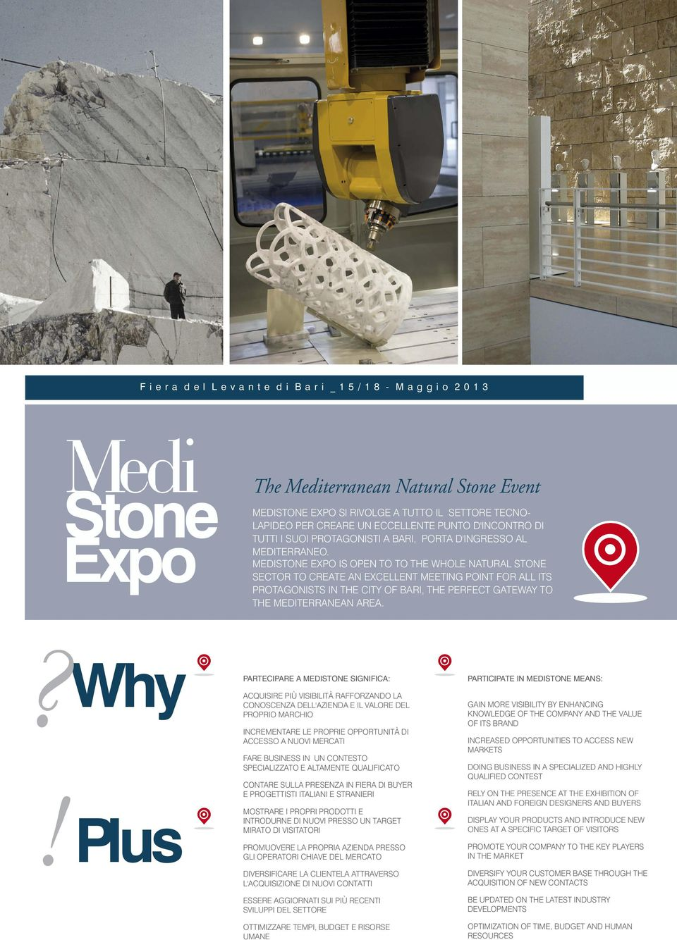 MEDISTONE EXPO IS OPEN TO TO THE WHOLE NATURAL STONE SECTOR TO CREATE AN EXCELLENT MEETING POINT FOR ALL ITS PROTAGONISTS IN THE CITY OF BARI, THE PERFECT GATEWAY TO THE MEDITERRANEAN AREA.