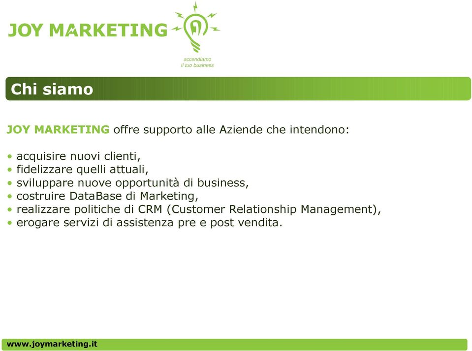 business, costruire DataBase di Marketing, realizzare politiche di CRM