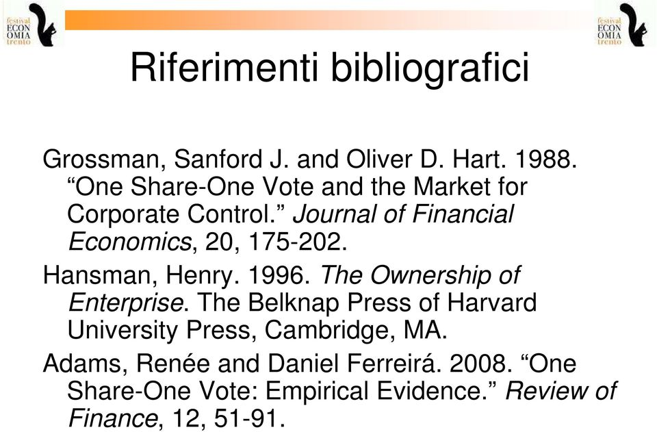 Journal of Financial Economics, 20, 175-202. Hansman, Henry. 1996. The Ownership of Enterprise.