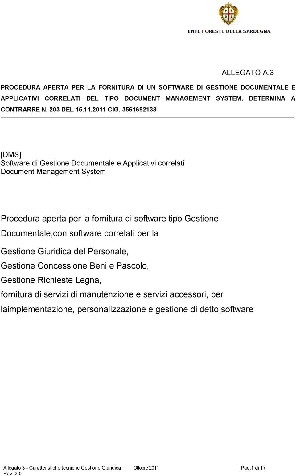 3561692138 [DMS] Software di Gestione Documentale e Applicativi correlati Document Management System Procedura aperta per la fornitura di software tipo Gestione Documentale,con