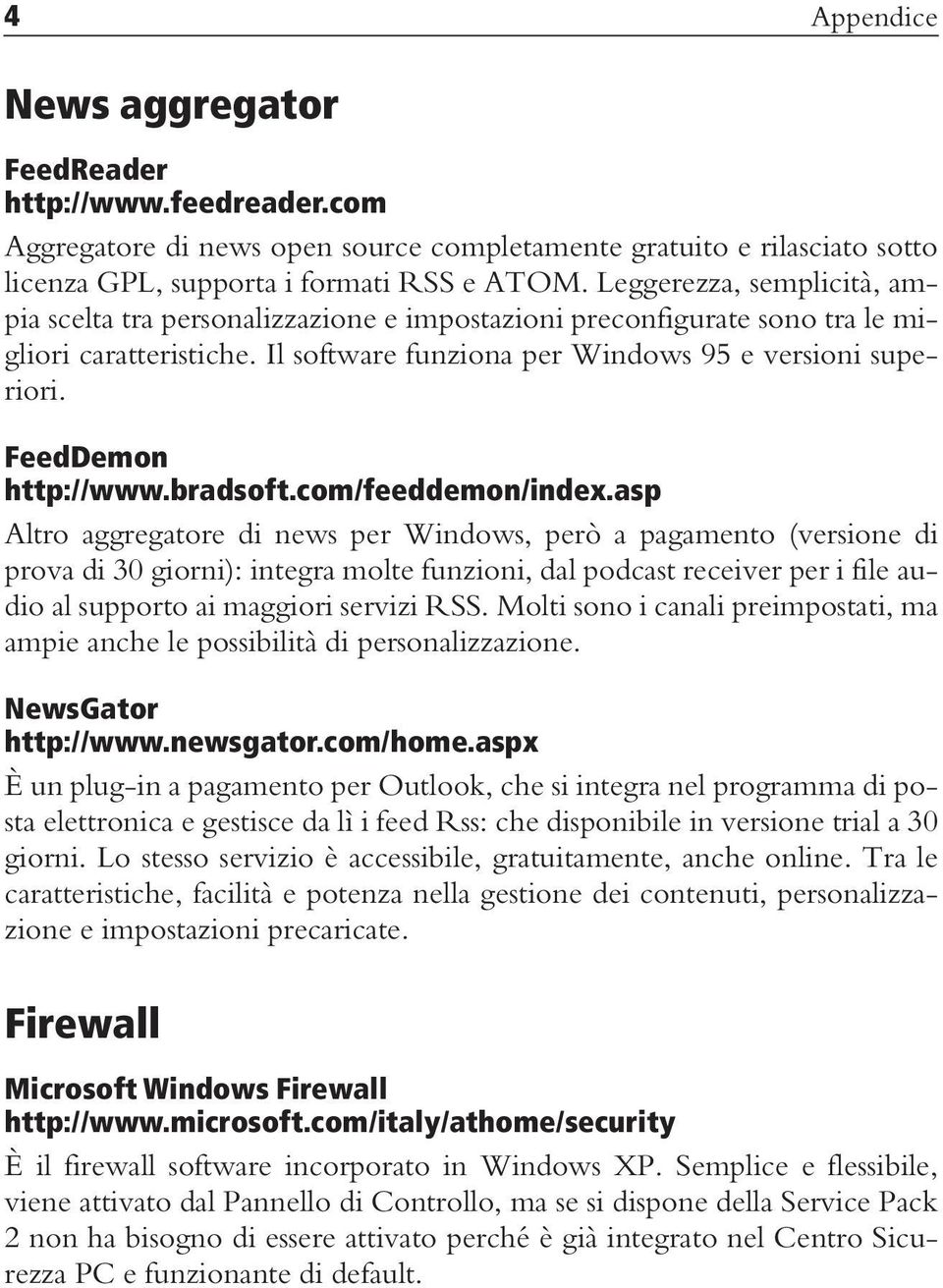 FeedDemon http://www.bradsoft.com/feeddemon/index.