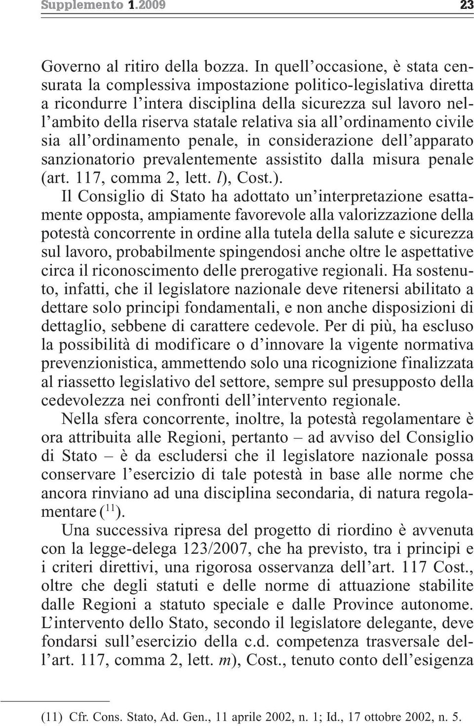sia all ordinamento civile sia all ordinamento penale, in considerazione dell apparato sanzionatorio prevalentemente assistito dalla misura penale (art. 117, comma 2, lett. l),