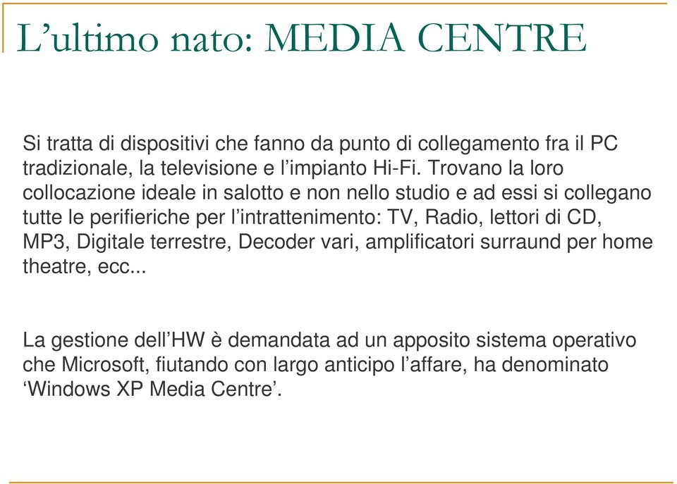 intrattenimento: TV, Radio, lettori di CD, MP3, Digitale terrestre, Decoder vari, amplificatori surraund per home theatre, ecc.