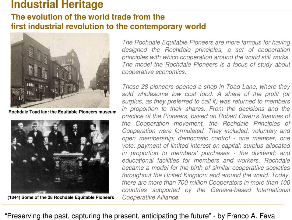 Rochdale Toad lan: the Equitable Pioneers museum (1844) Some of the 28 Rochdale Equitable Pioneers These 28 pioneers opened a shop in Toad Lane, where they sold wholesome low cost food.