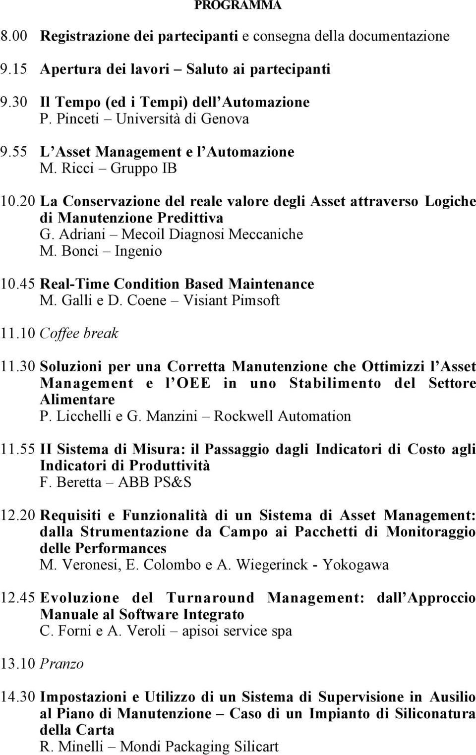 Adriani Mecoil Diagnosi Meccaniche M. Bonci Ingenio 10.45 Real-Time Condition Based Maintenance M. Galli e D. Coene Visiant Pimsoft 11.10 Coffee break 11.