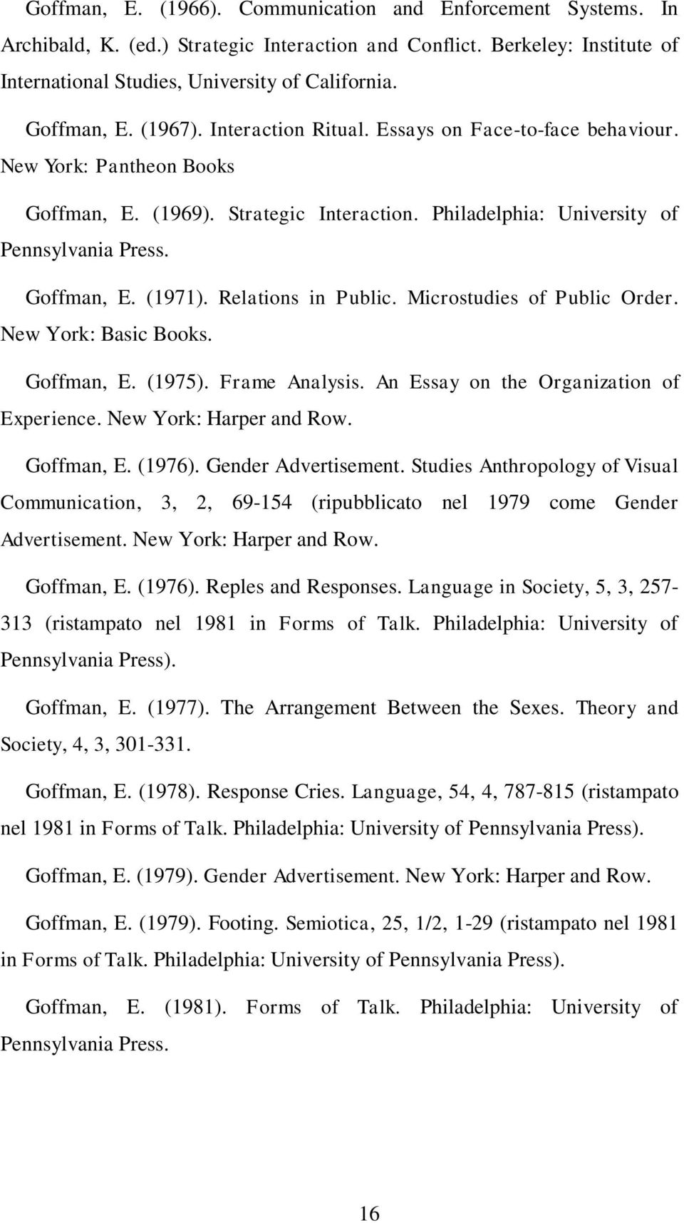 Goffman, E. (1971). Relations in Public. Microstudies of Public Order. New York: Basic Books. Goffman, E. (1975). Frame Analysis. An Essay on the Organization of Experience. New York: Harper and Row.