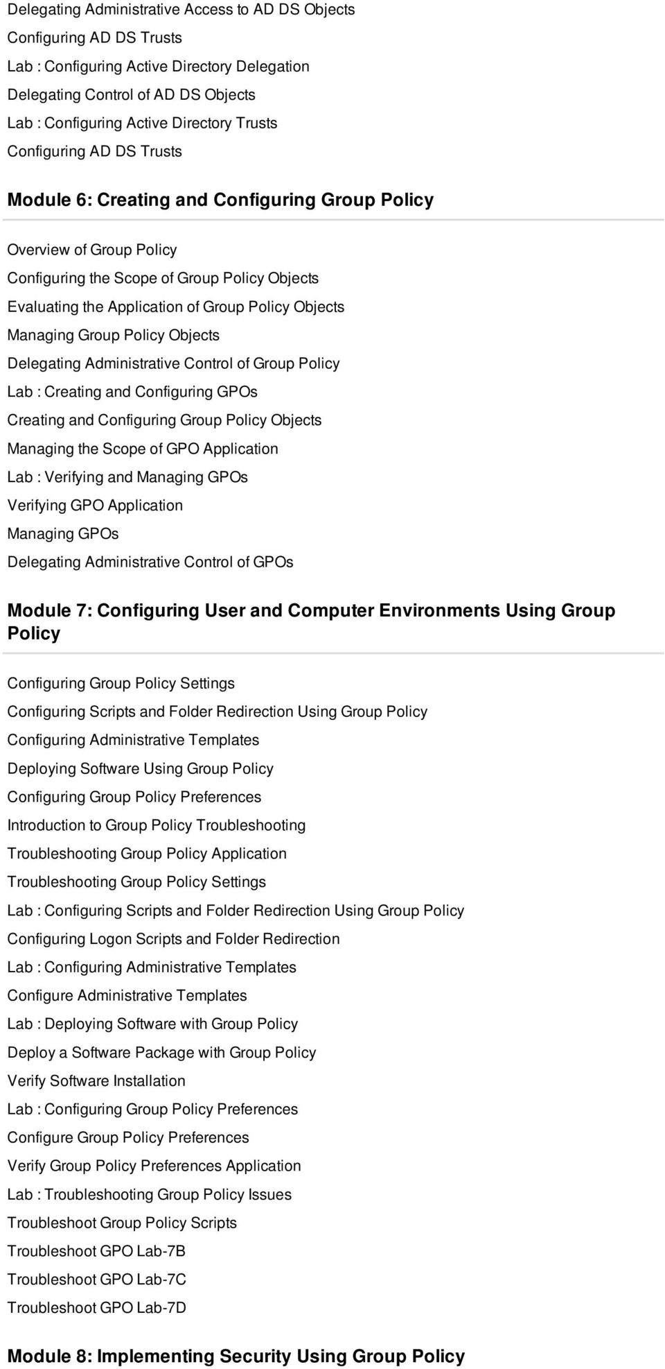 Managing Group Policy Objects Delegating Administrative Control of Group Policy Lab : Creating and Configuring GPOs Creating and Configuring Group Policy Objects Managing the Scope of GPO Application