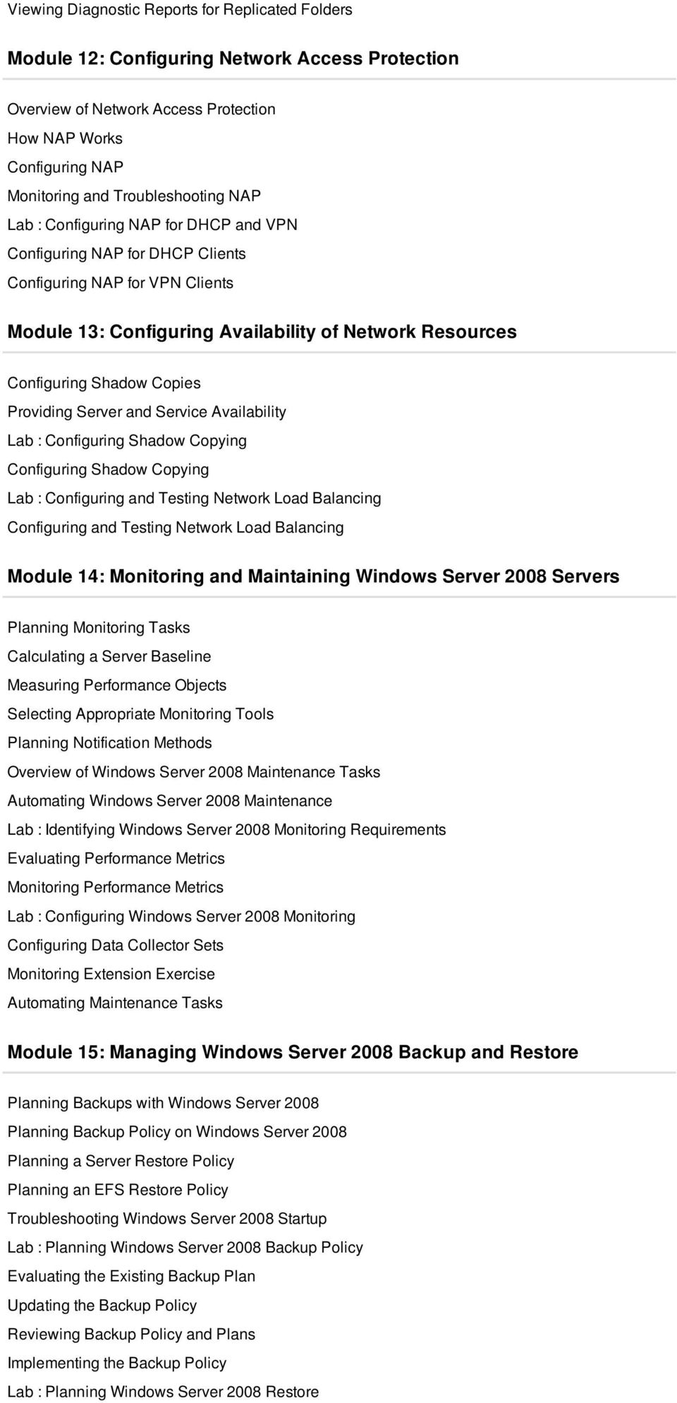 Providing Server and Service Availability Lab : Configuring Shadow Copying Configuring Shadow Copying Lab : Configuring and Testing Network Load Balancing Configuring and Testing Network Load