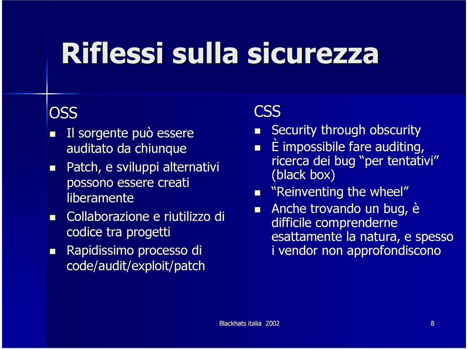 /exploit/patchpatch CSS Security through obscurity È impossibile fare auditing, ricerca dei bug per tentativi (black box)