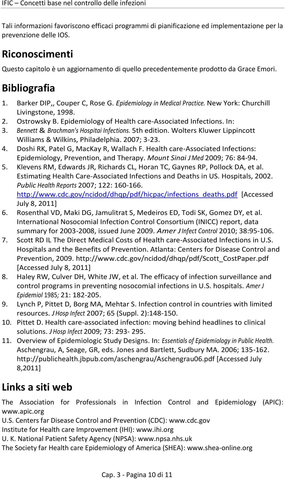New York: Churchill Livingstone, 1998. 2. Ostrowsky B. Epidemiology of Health care-associated Infections. In: 3. Bennett & Brachman's Hospitai Infections. 5th edition.