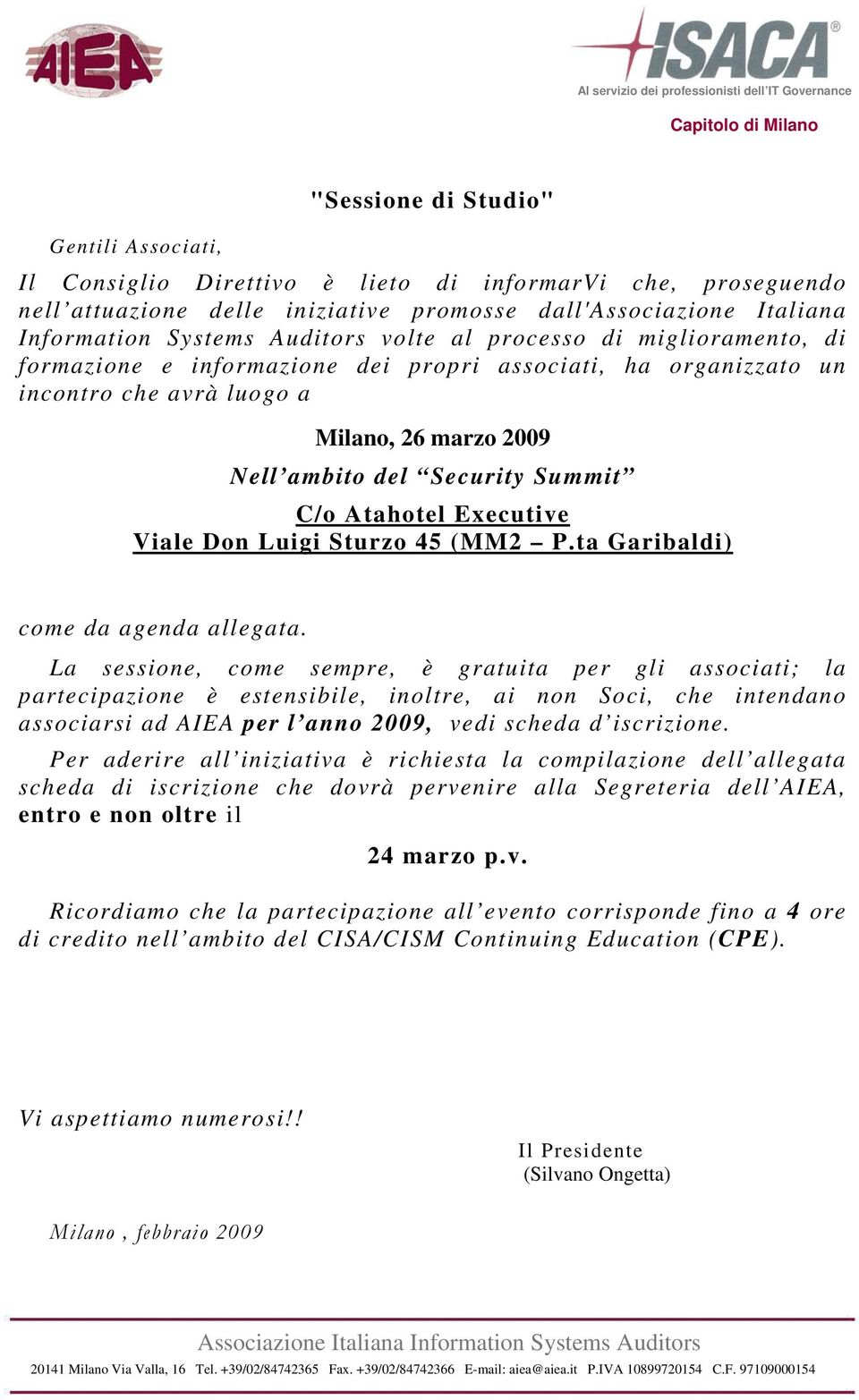 Executive Viale Don Luigi Sturzo 45 (MM2 P.ta Garibaldi) come da agenda allegata.