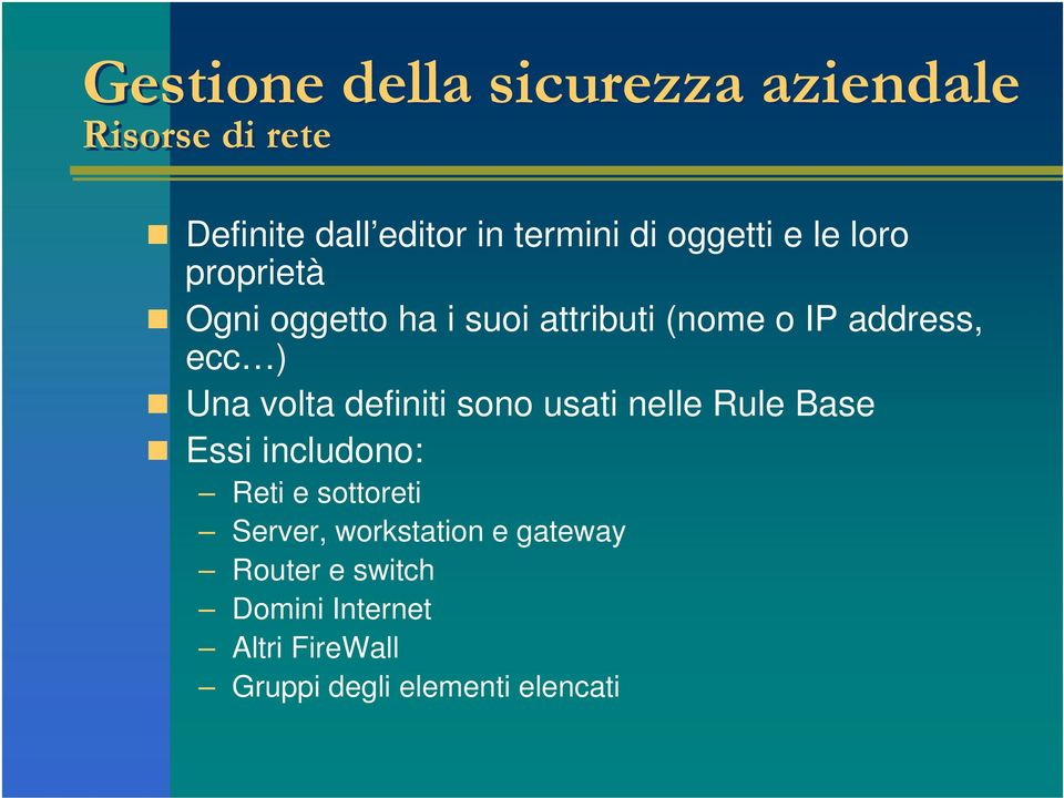 nelle Rule Base Essi includono: Reti e sottoreti Server, workstation e