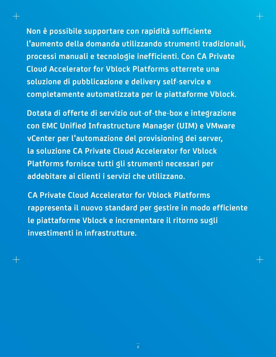 Dotata di offerte di servizio out-of-the-box e integrazione con EMC Unified Infrastructure Manager (UIM) e VMware vcenter per l'automazione del provisioning dei server, la soluzione CA Private Cloud