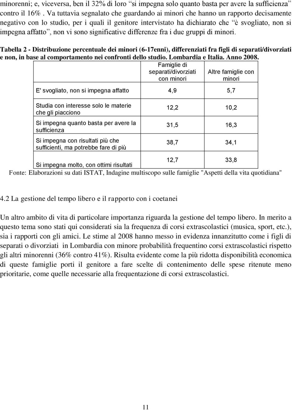 vi sono significative differenze fra i due gruppi di minori.