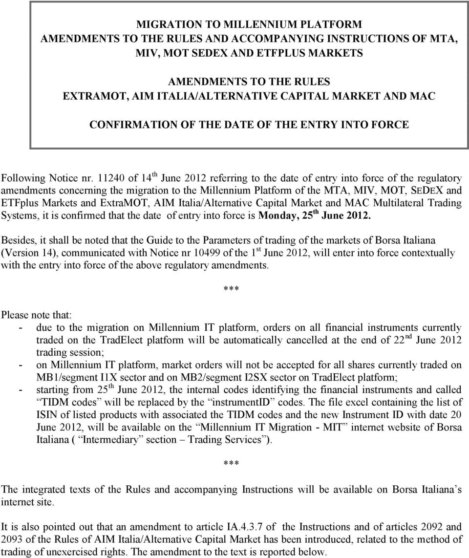 11240 of 14 th June 2012 referring to the date of entry into force of the regulatory amendments concerning the migration to the Millennium Platform of the MTA, MIV, MOT, SEDEX and ETFplus Markets and