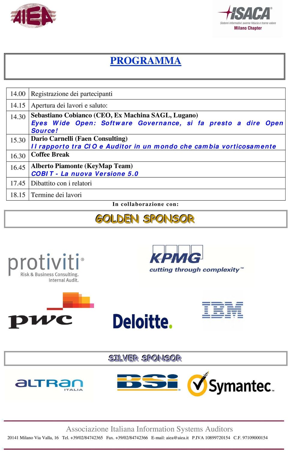 Open Source! 15.30 Il rapporto tra CIO e Auditor in un mondo che cambia vorticosamente 16.30 Coffee Break 16.