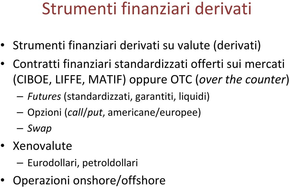 OTC (over the counter) Futures (standardizzati, garantiti, liquidi) Opzioni