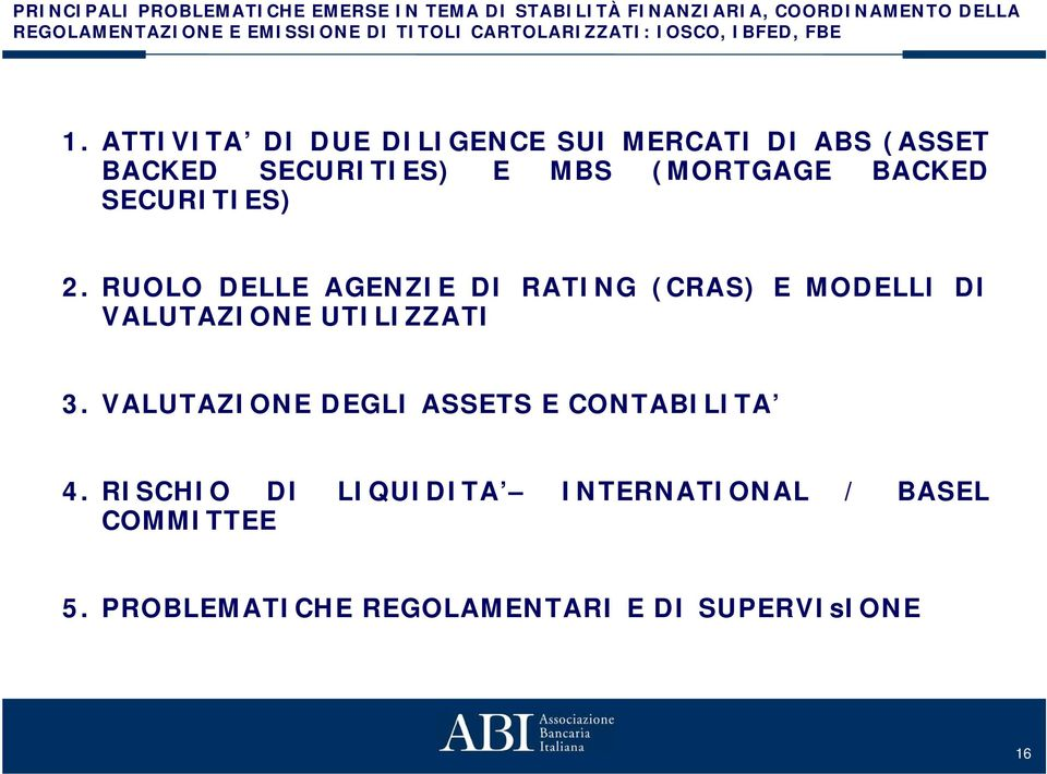 ATTIVITA DI DUE DILIGENCE SUI MERCATI DI ABS (ASSET BACKED SECURITIES) E MBS (MORTGAGE BACKED SECURITIES) 2.