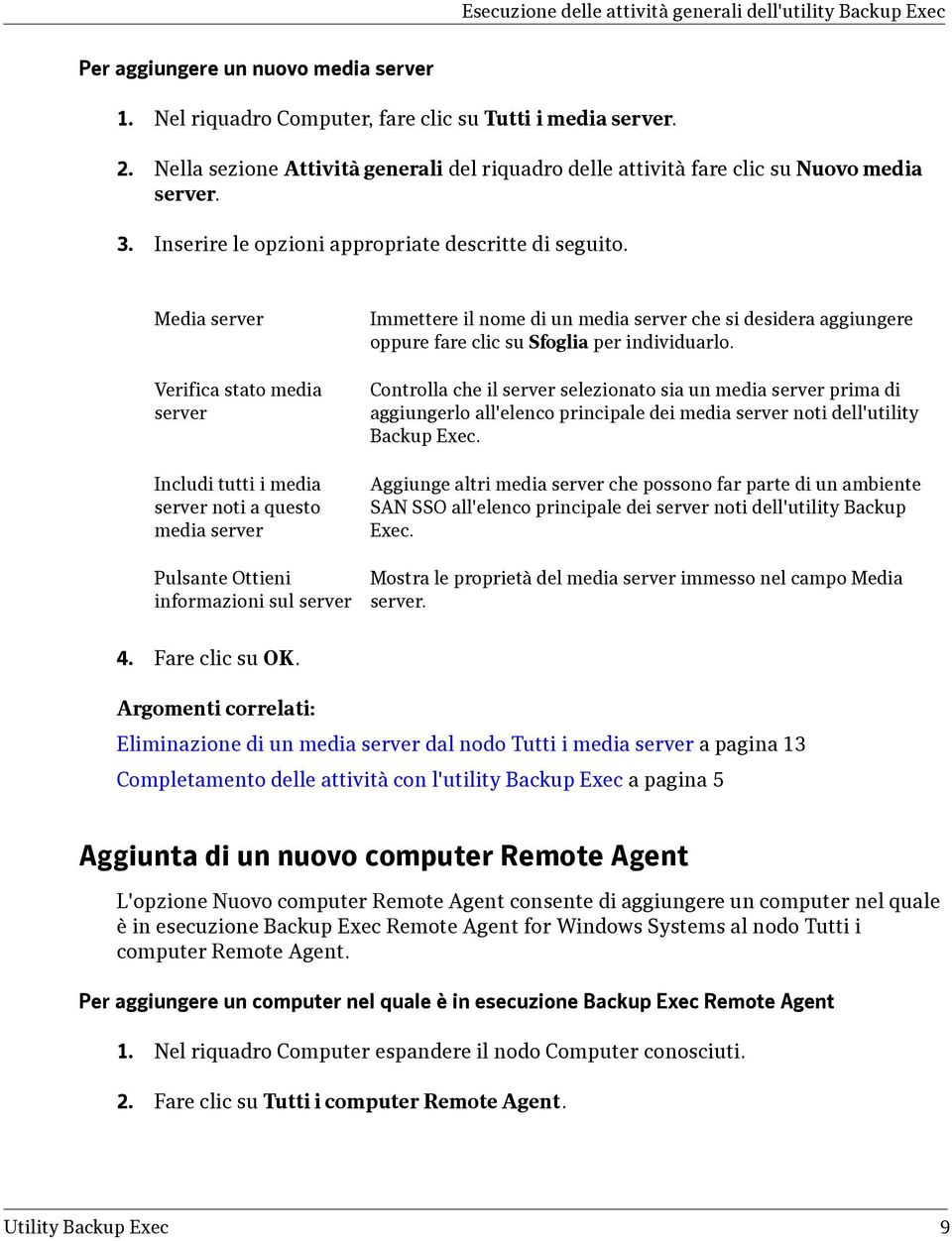 Media server Verifica stato media server Includi tutti i media server noti a questo media server Pulsante Ottieni informazioni sul server Immettere il nome di un media server che si desidera